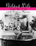 Gilded Lili: Lili St. Cyr and the Striptease Mystique