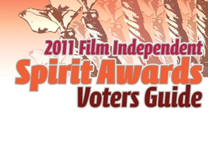 2011 Film Independent Spirit Awards Voters Guide