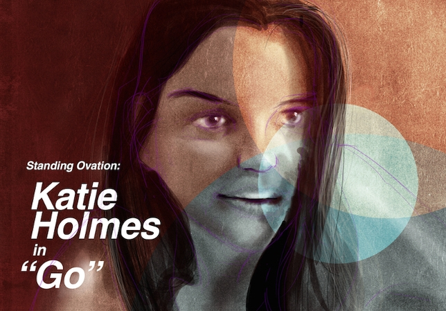 Standing Ovation: Katie Holmes in 'Go'